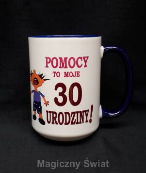Kubek 30 - Pomocy To moja 30 (Facet)